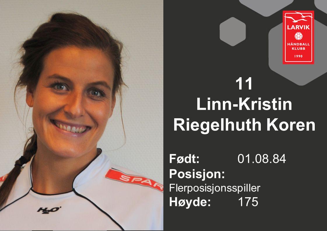 11 Linn-Kristin Riegelhuth Koren Født: 01.08.84 Posisjon: Flerposisjonsspiller Høyde:175