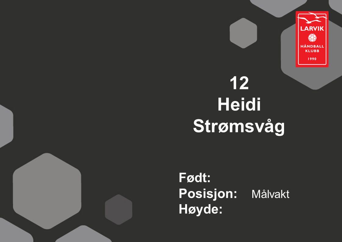 12 Heidi Strømsvåg Født: Posisjon: Målvakt Høyde: