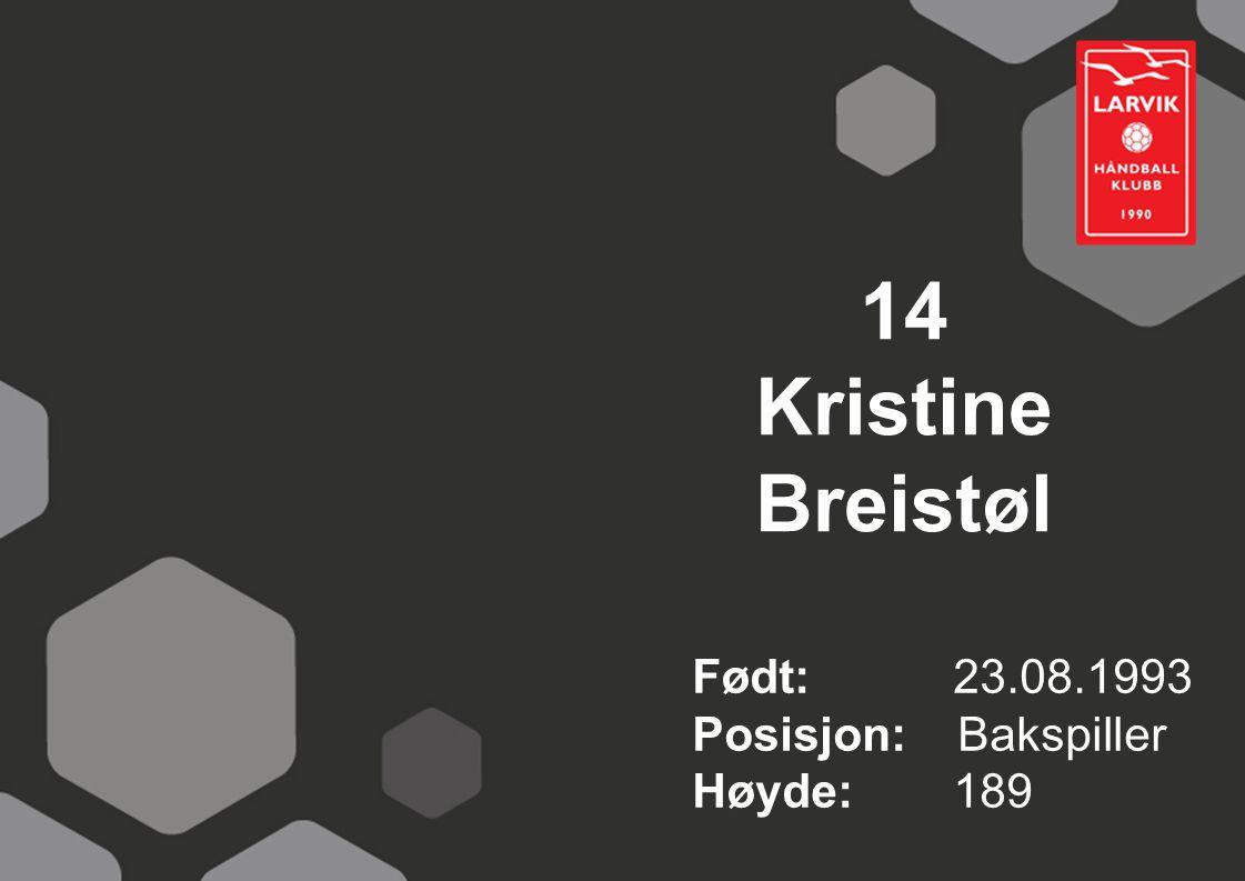 14 Kristine Breistøl Født: 23.08.1993 Posisjon: Bakspiller Høyde:189
