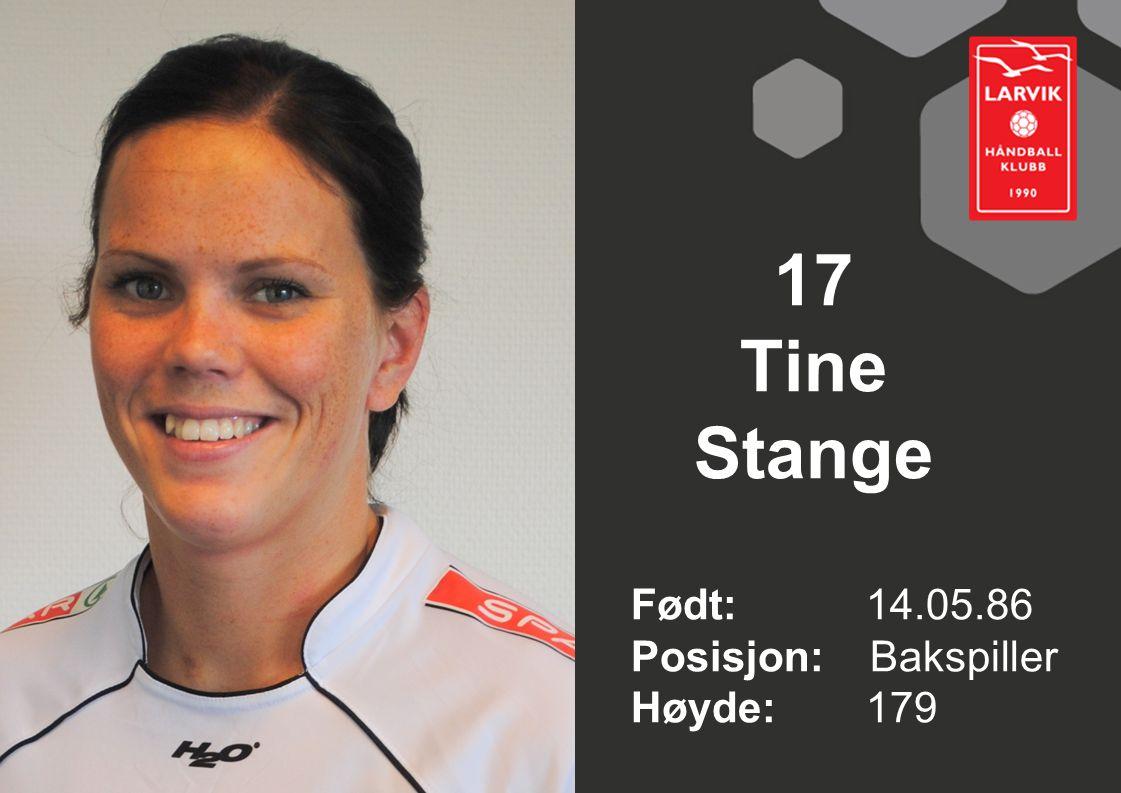 17 Tine Stange Født: 14.05.86 Posisjon: Bakspiller Høyde:179