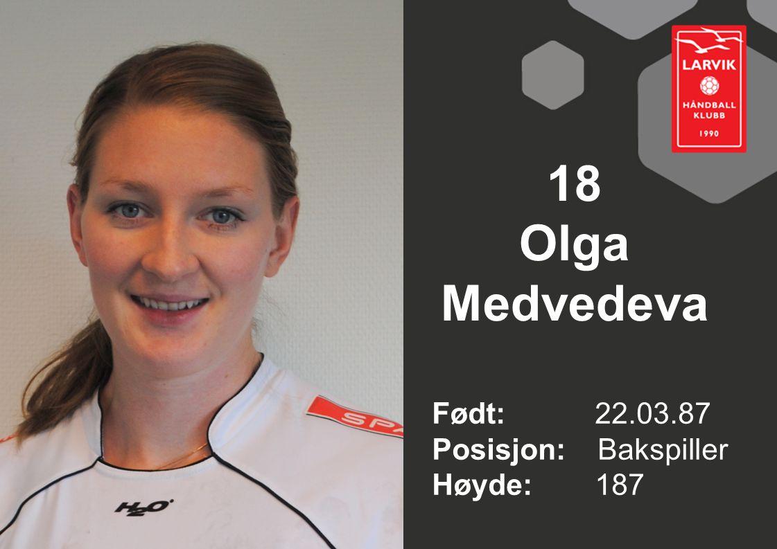 18 Olga Medvedeva Født: 22.03.87 Posisjon: Bakspiller Høyde:187