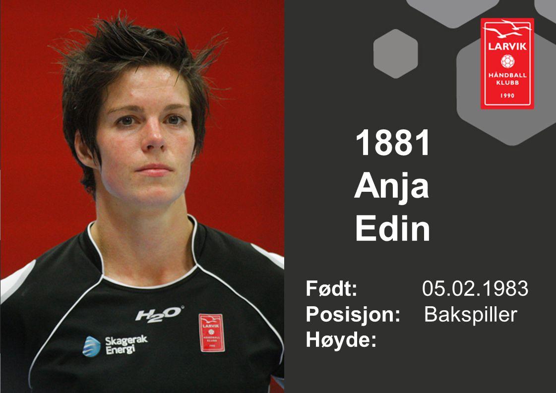 1881 Anja Edin Født: 05.02.1983 Posisjon: Bakspiller Høyde: