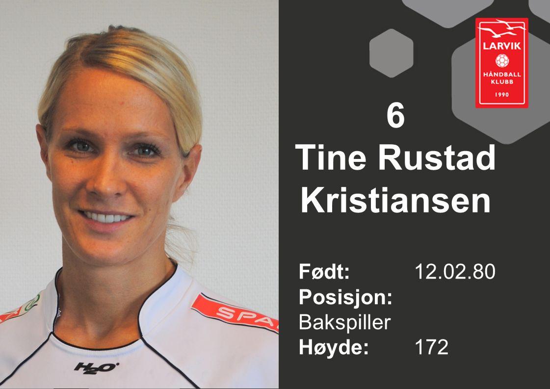 6 Tine Rustad Kristiansen Født: 12.02.80 Posisjon: Bakspiller Høyde:172