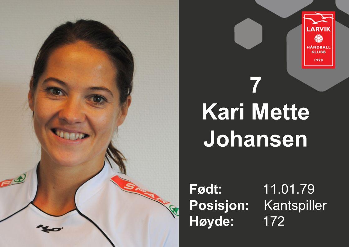 7 Kari Mette Johansen Født: 11.01.79 Posisjon: Kantspiller Høyde:172