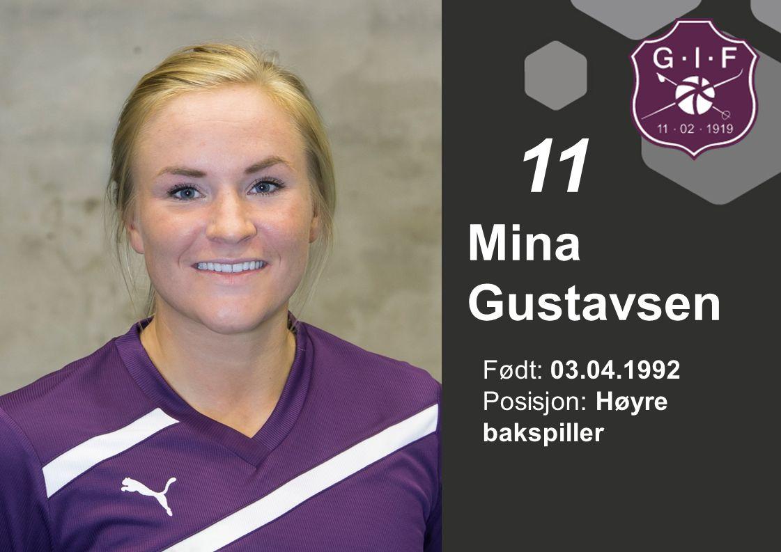 Født: 03.04.1992 Posisjon: Høyre bakspiller Mina Gustavsen 11