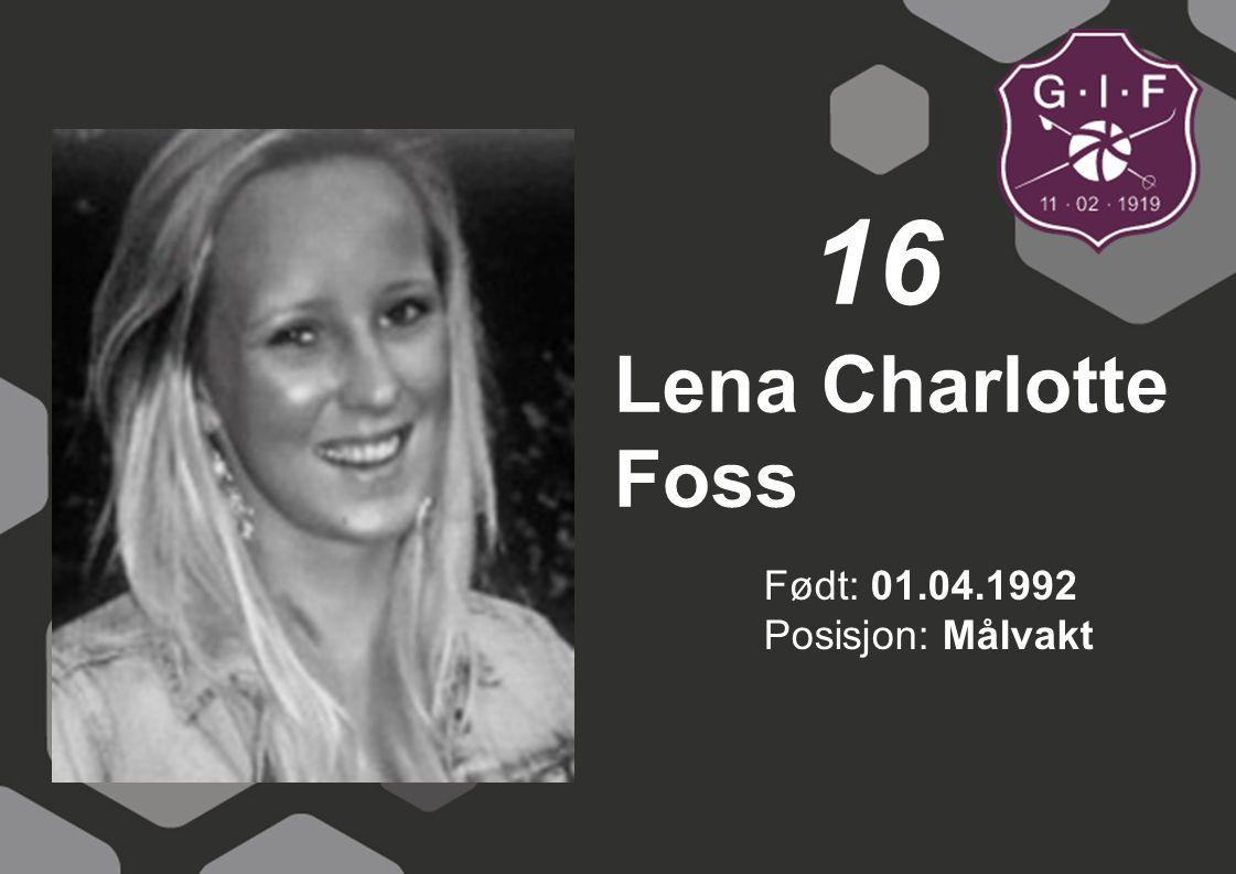 Født: 01.04.1992 Posisjon: Målvakt Lena Charlotte Foss 16