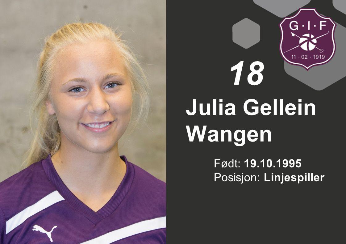 Født: 19.10.1995 Posisjon: Linjespiller Julia Gellein Wangen 18