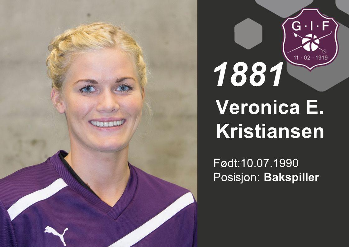 Født:10.07.1990 Posisjon: Bakspiller Veronica E. Kristiansen 1881