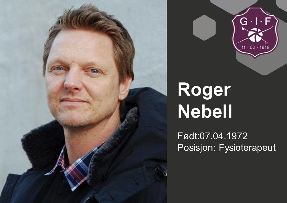 Født:07.04.1972 Posisjon: Fysioterapeut Roger Nebell