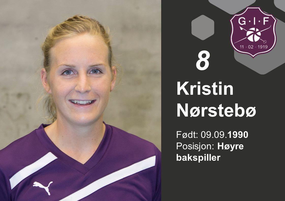 Født: 09.09.1990 Posisjon: Høyre bakspiller Kristin Nørstebø 8