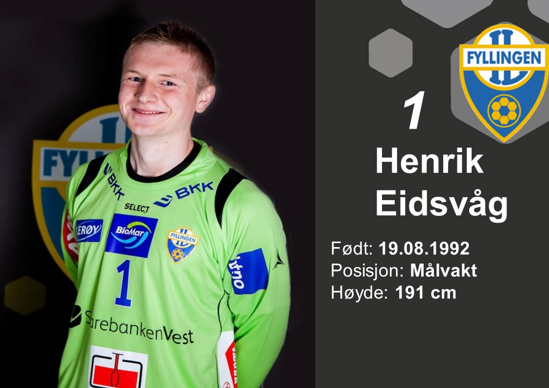 Henrik Eidsvåg Født: 19.08.1992 Posisjon: Målvakt Høyde: 191 cm 1
