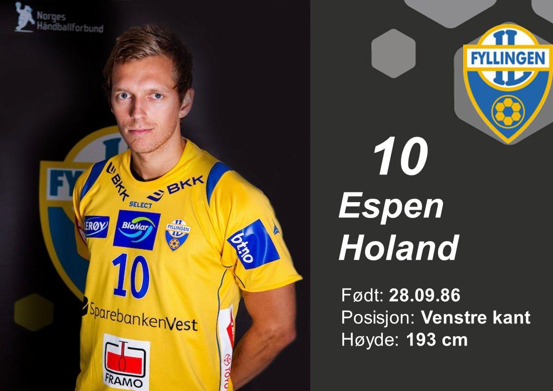10 Espen Holand Født: 28.09.86 Posisjon: Venstre kant Høyde: 193 cm