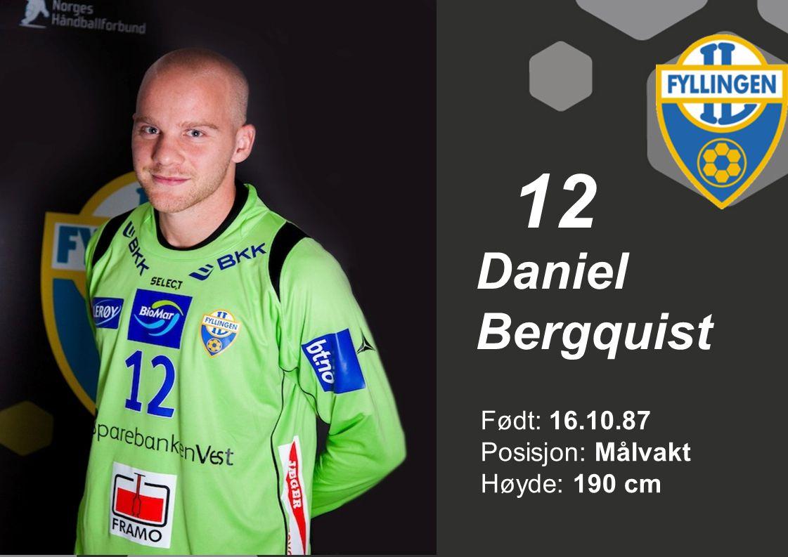 12 Daniel Bergquist Født: 16.10.87 Posisjon: Målvakt Høyde: 190 cm
