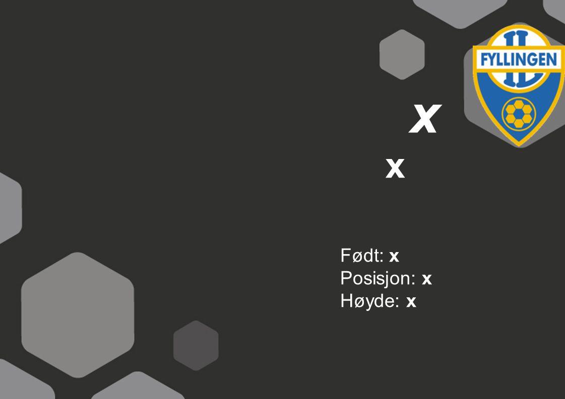 x Født: x Posisjon: x Høyde: x x