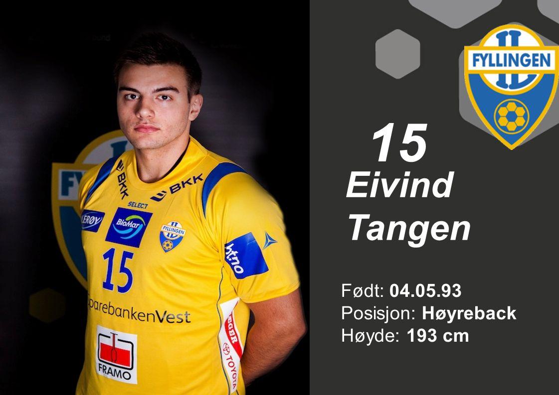 15 Eivind Tangen Født: 04.05.93 Posisjon: Høyreback Høyde: 193 cm