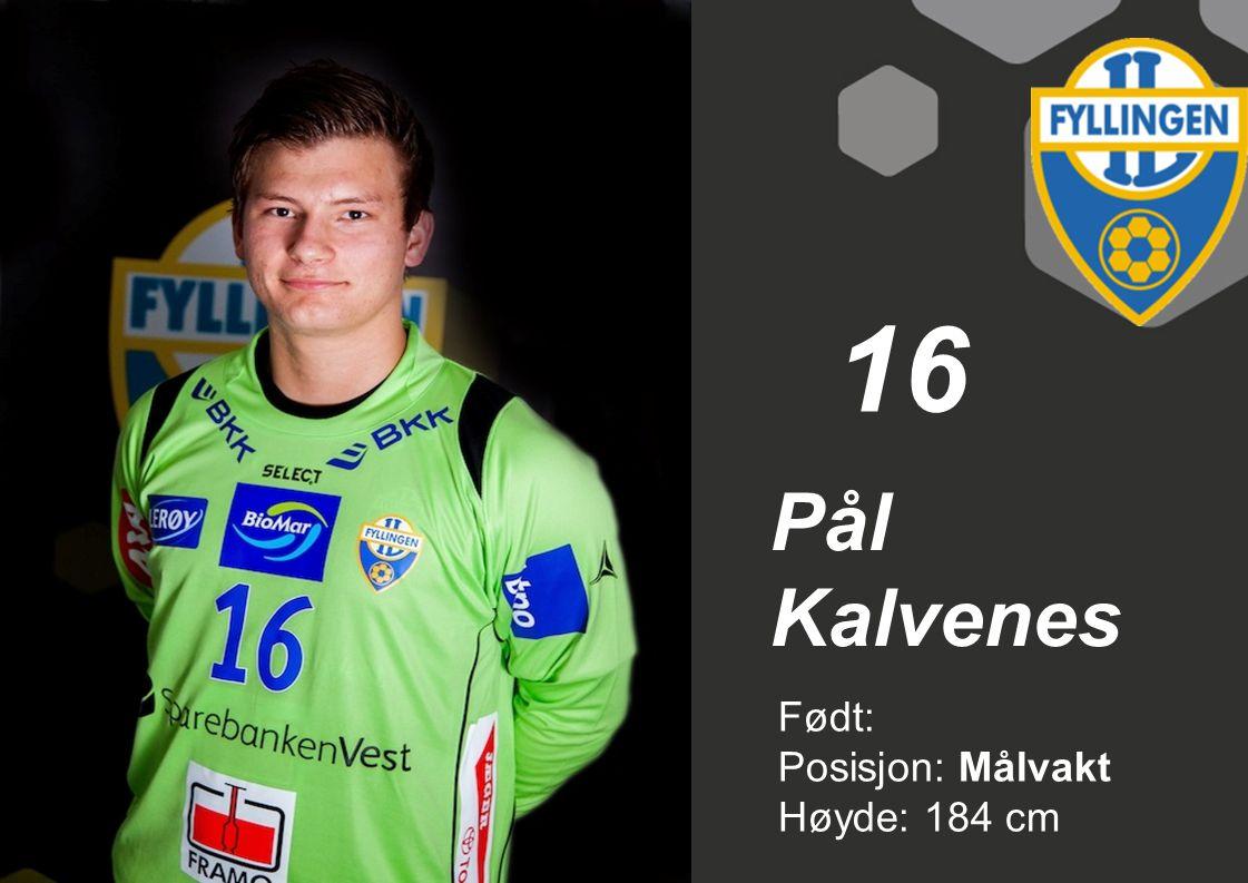 16 Pål Kalvenes Født: Posisjon: Målvakt Høyde: 184 cm