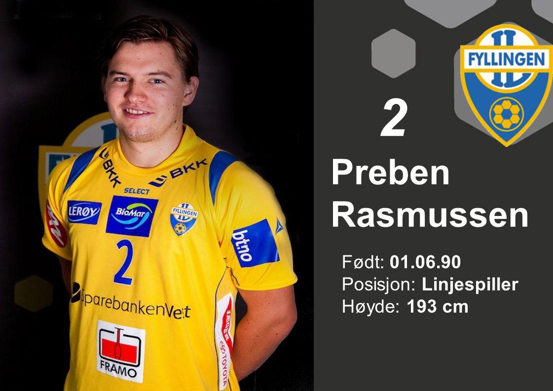Født: 01.06.90 Posisjon: Linjespiller Høyde: 193 cm Preben Rasmussen 2