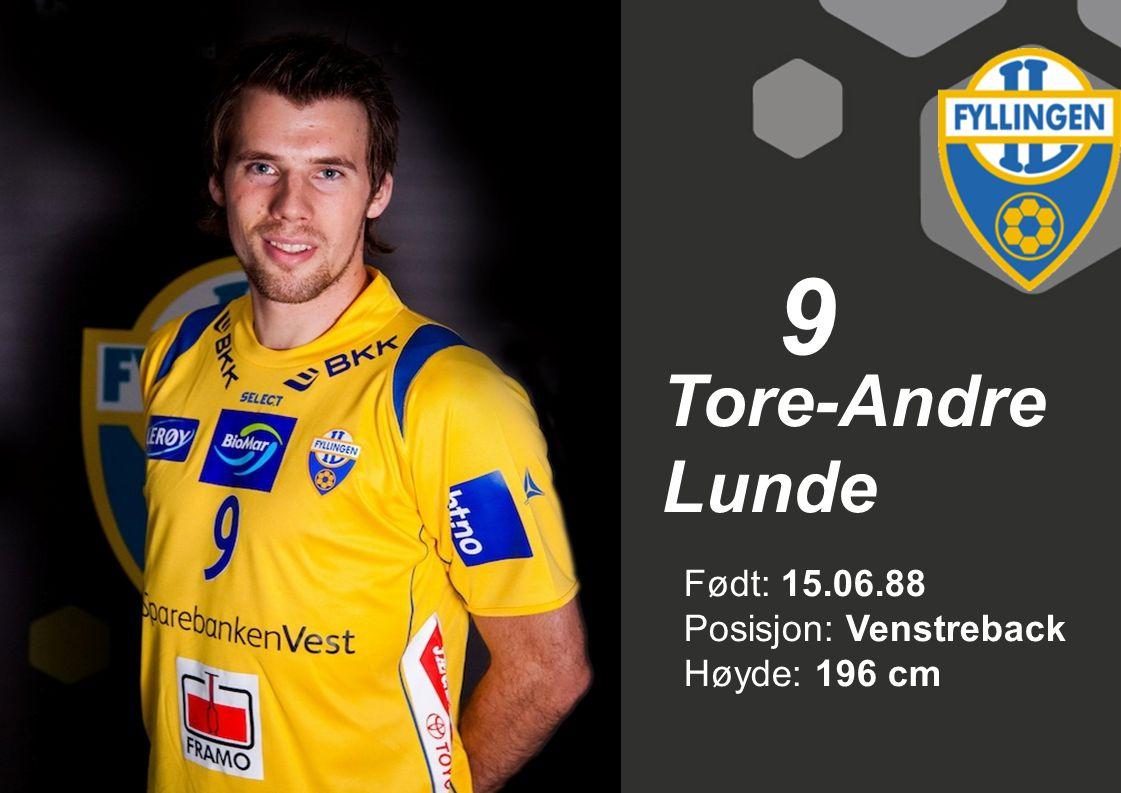9 Tore-Andre Lunde Født: 15.06.88 Posisjon: Venstreback Høyde: 196 cm