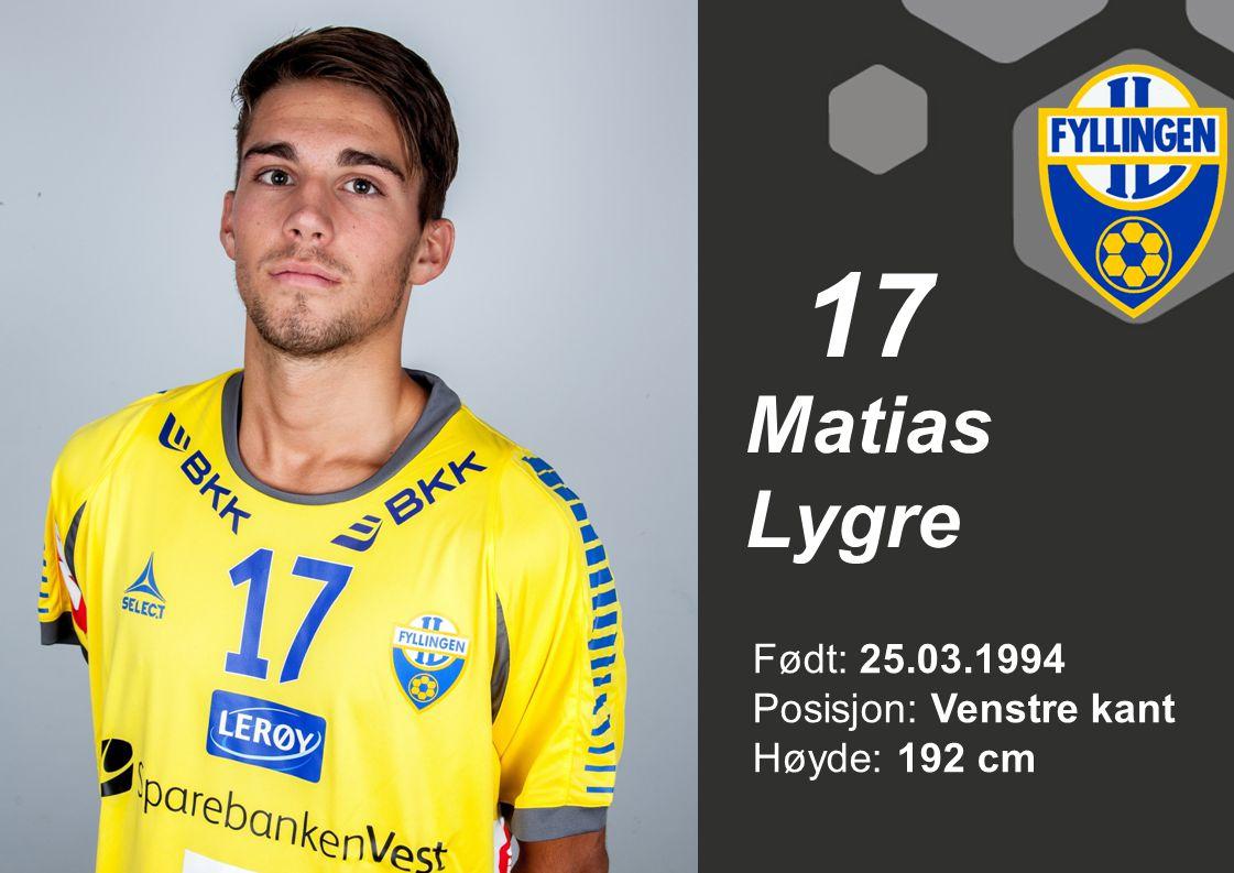 17 Matias Lygre Født: 25.03.1994 Posisjon: Venstre kant Høyde: 192 cm