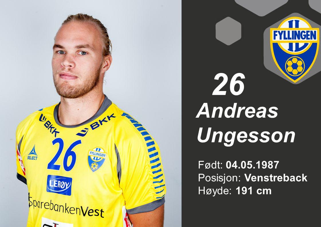 26 Andreas Ungesson Født: 04.05.1987 Posisjon: Venstreback Høyde: 191 cm