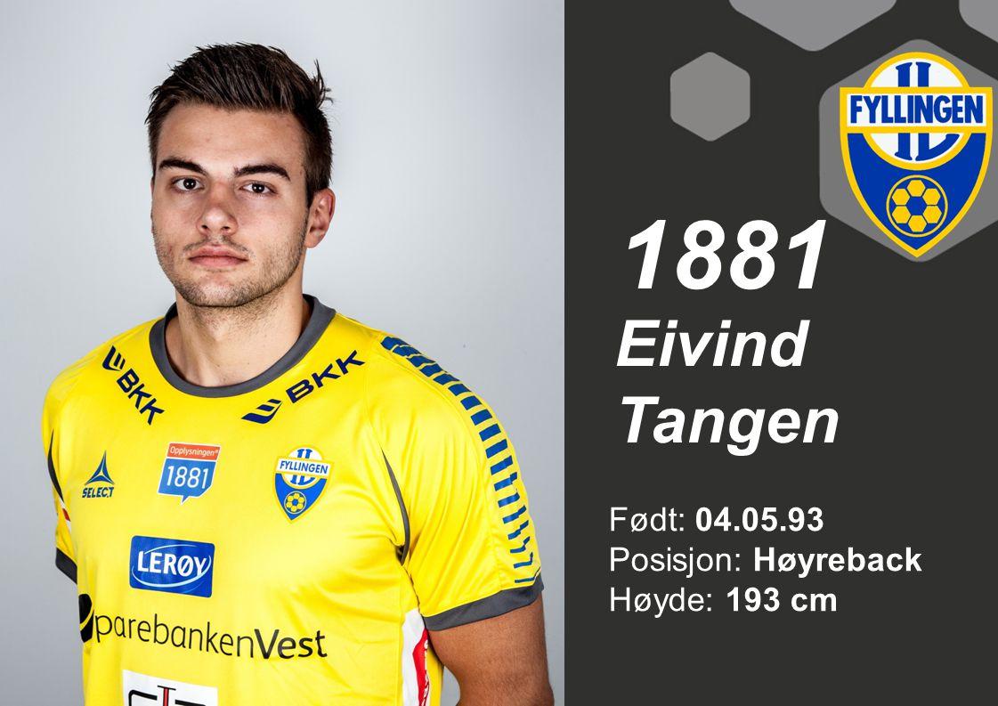 1881 Eivind Tangen Født: 04.05.93 Posisjon: Høyreback Høyde: 193 cm