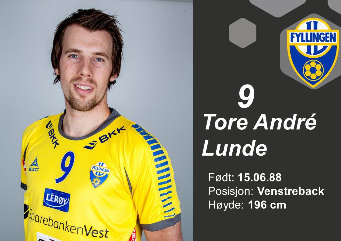 9 Tore André Lunde Født: 15.06.88 Posisjon: Venstreback Høyde: 196 cm