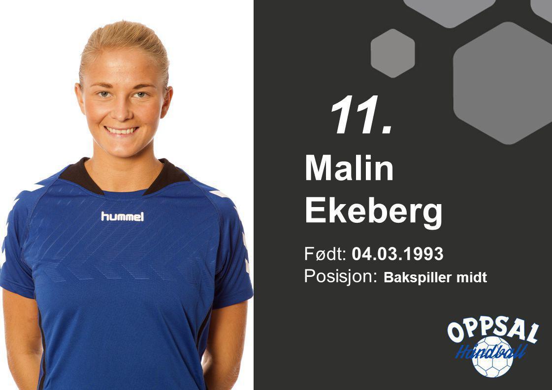 Født: 04.03.1993 Posisjon: Bakspiller midt Malin Ekeberg 11.