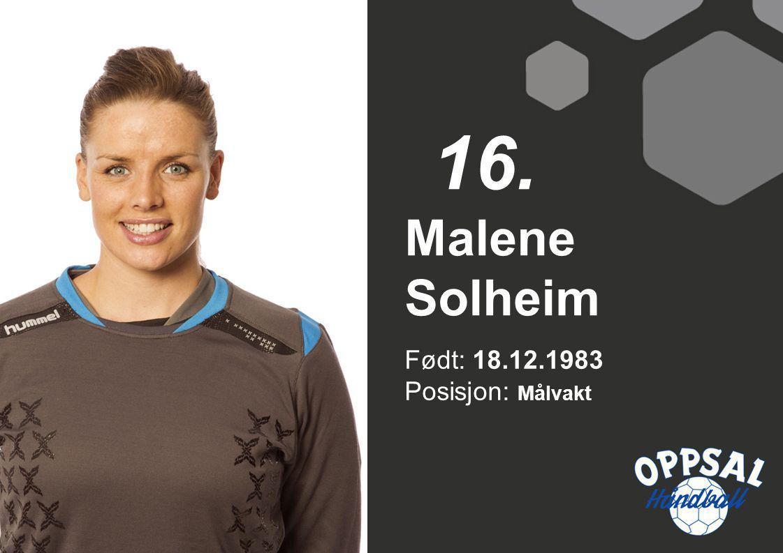 Født: 18.12.1983 Posisjon: Målvakt Malene Solheim 16.
