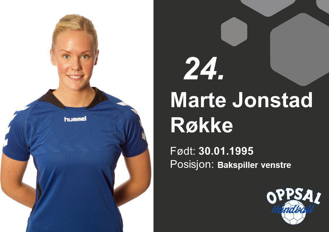 Født: 30.01.1995 Posisjon: Bakspiller venstre Marte Jonstad Røkke 24.