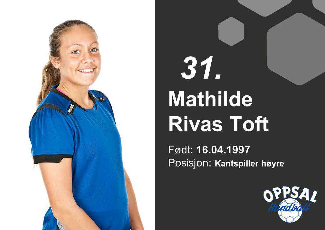 Født: 16.04.1997 Posisjon: Kantspiller høyre Mathilde Rivas Toft 31.