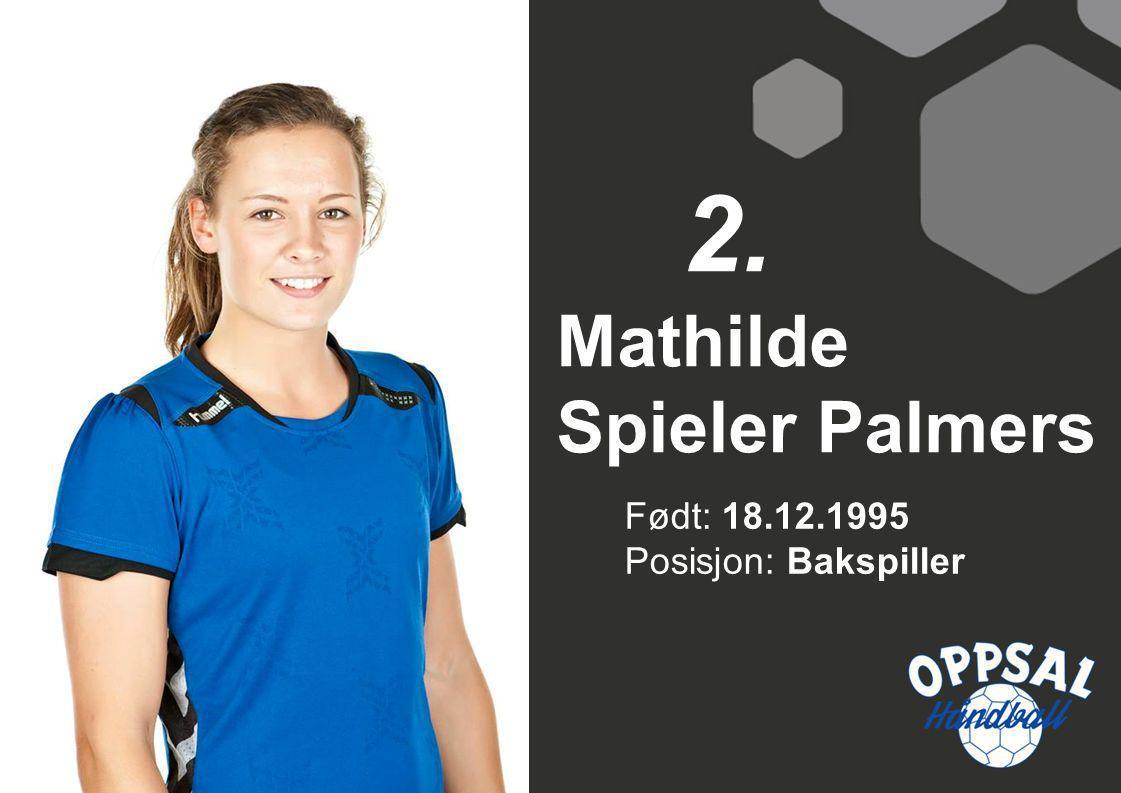 Født: 18.12.1995 Posisjon: Bakspiller Mathilde Spieler Palmers 2.