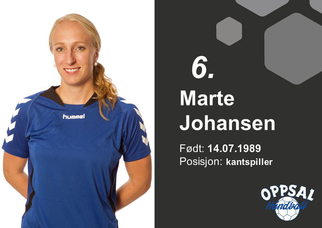 Født: 14.07.1989 Posisjon: kantspiller Marte Johansen 6.