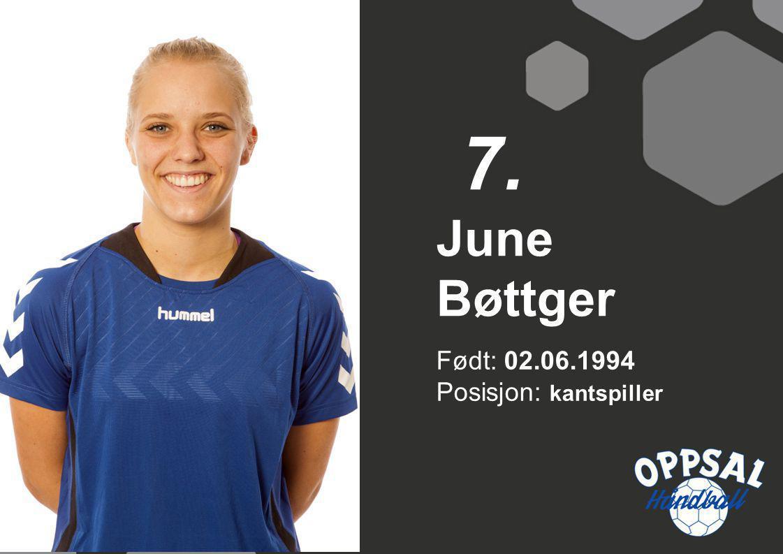 Født: 02.06.1994 Posisjon: kantspiller June Bøttger 7.