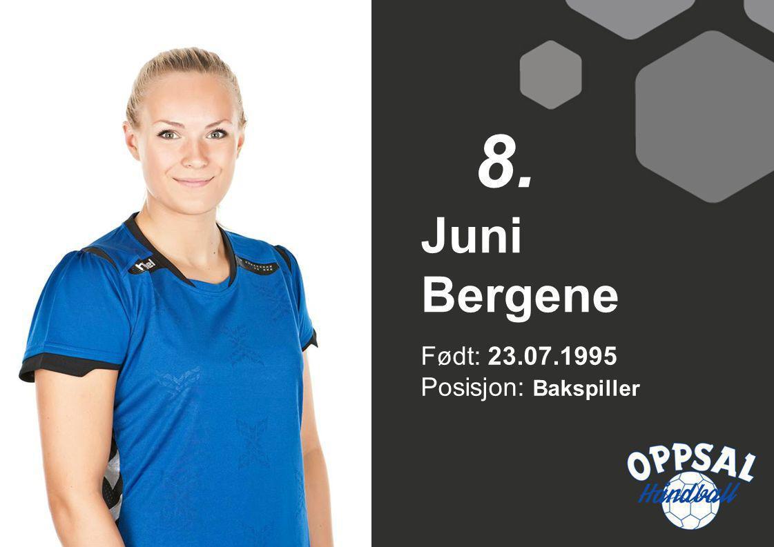 Født: 23.07.1995 Posisjon: Bakspiller Juni Bergene 8.