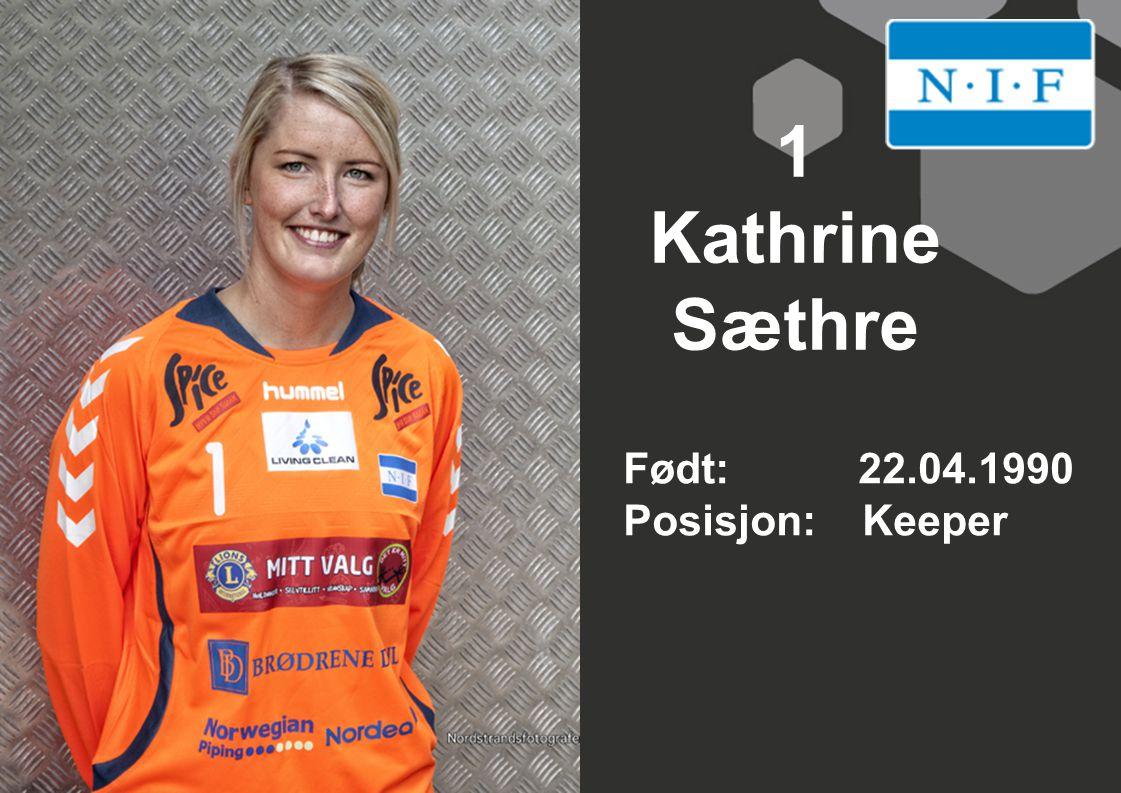 1 Kathrine Sæthre Født: 22.04.1990 Posisjon: Keeper
