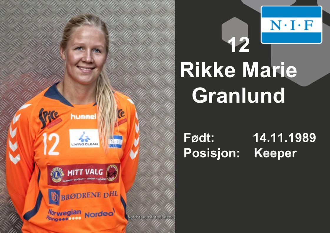 12 Rikke Marie Granlund Født: 14.11.1989 Posisjon: Keeper
