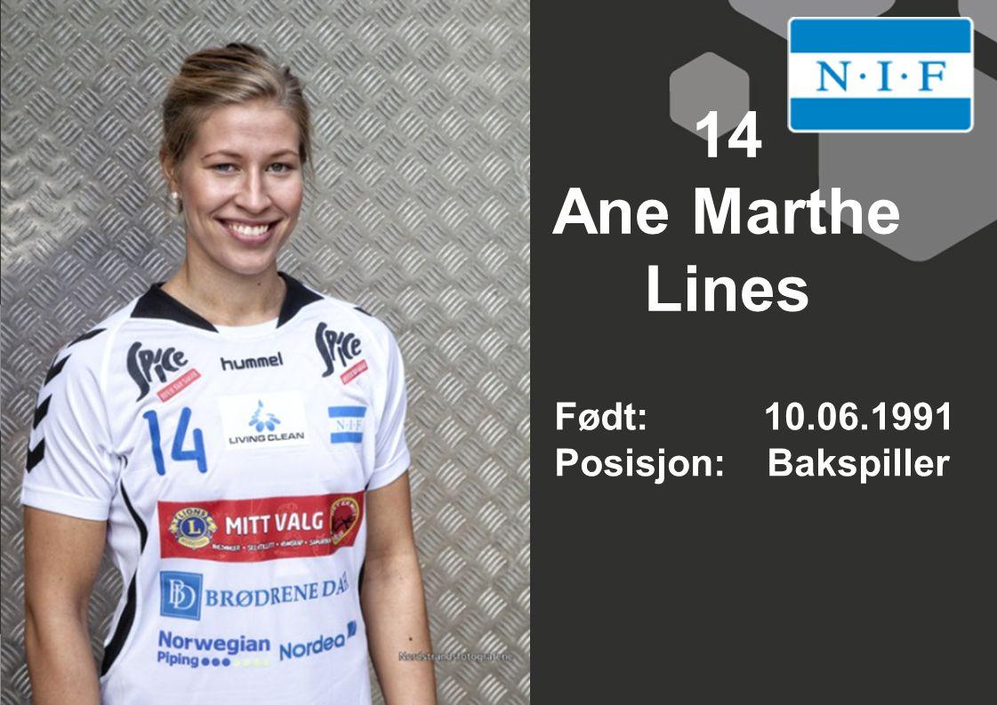 14 Ane Marthe Lines Født: 10.06.1991 Posisjon: Bakspiller