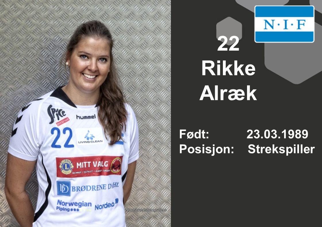 22 Rikke Alræk Født: 23.03.1989 Posisjon: Strekspiller