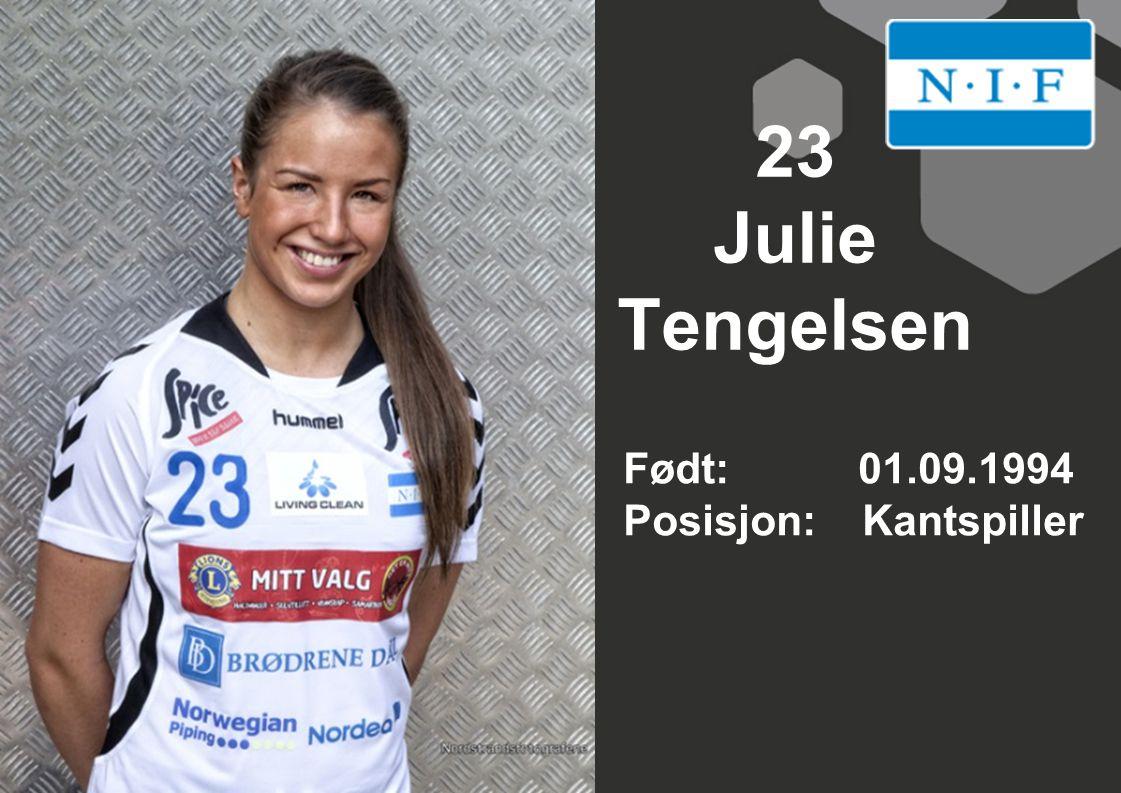 23 Julie Tengelsen Født: 01.09.1994 Posisjon: Kantspiller