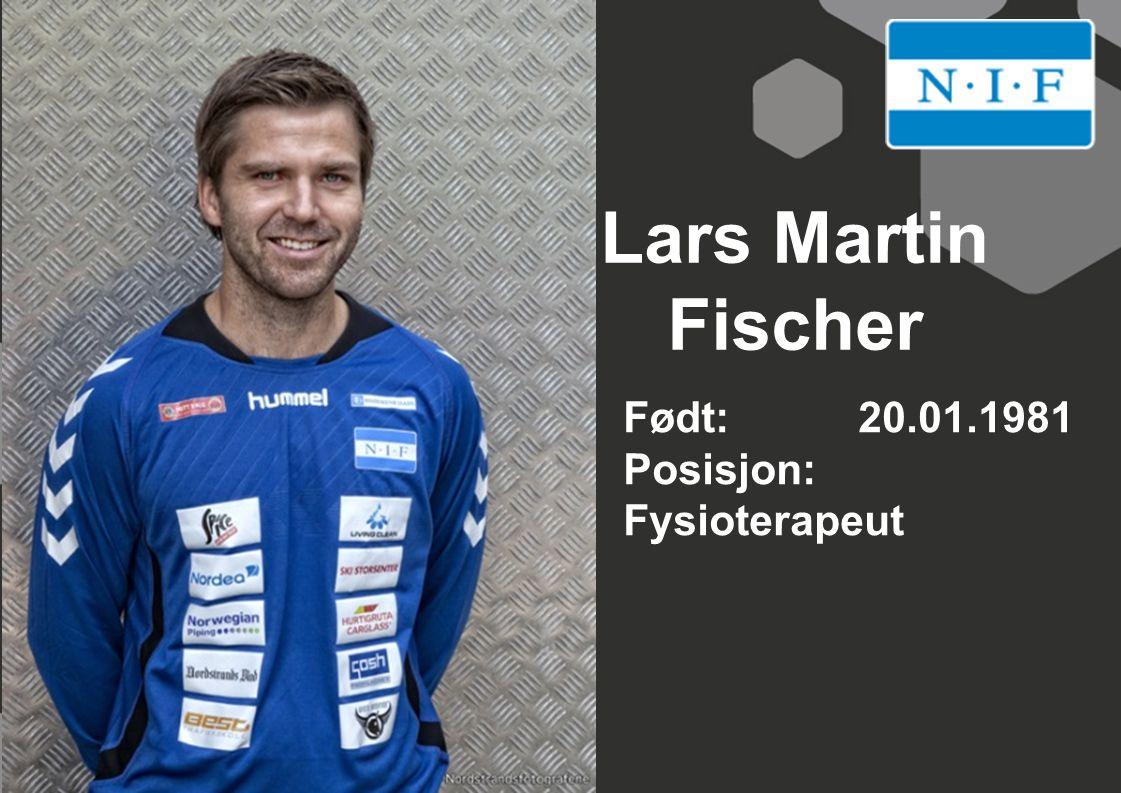 Lars Martin Fischer Født: 20.01.1981 Posisjon: Fysioterapeut