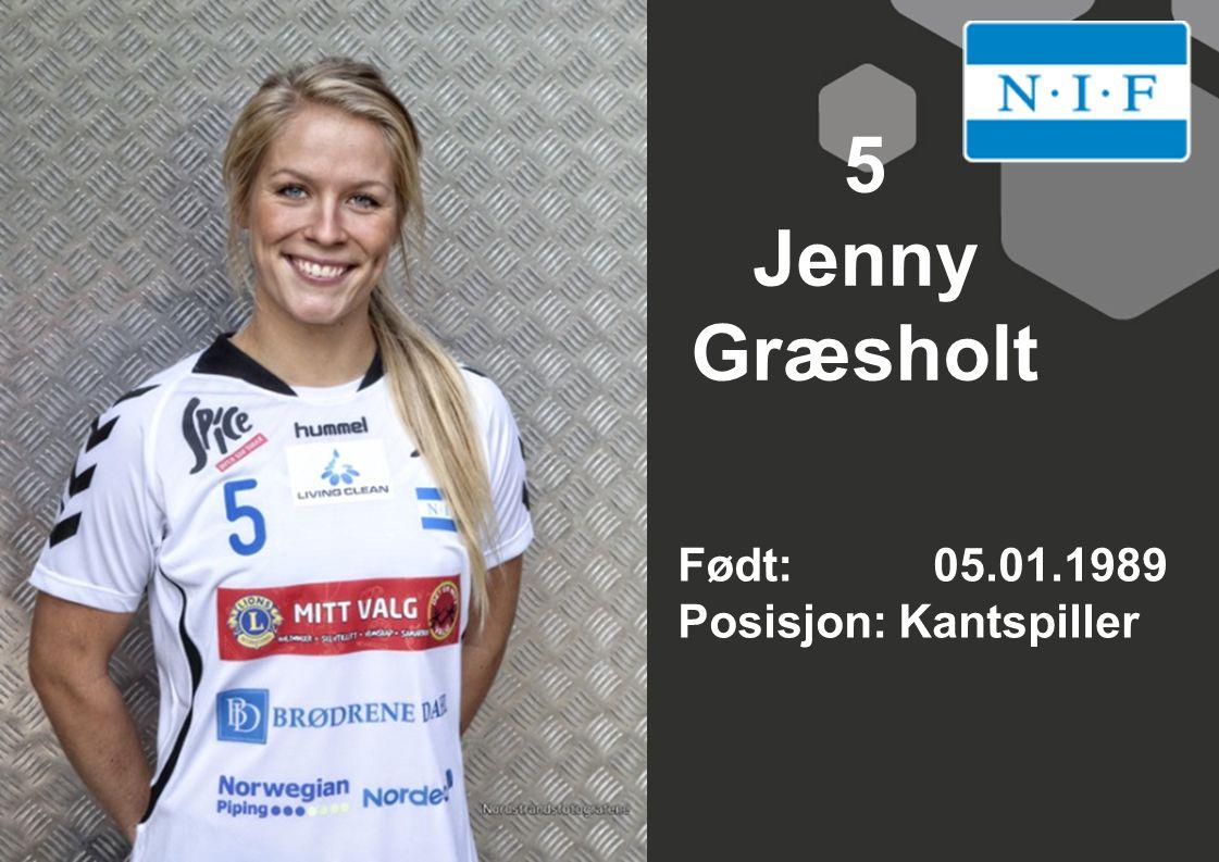 5 Jenny Græsholt Født: 05.01.1989 Posisjon: Kantspiller