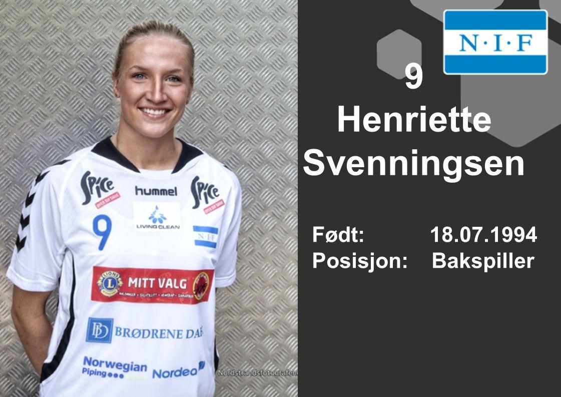 9 Henriette Svenningsen Født: 18.07.1994 Posisjon: Bakspiller