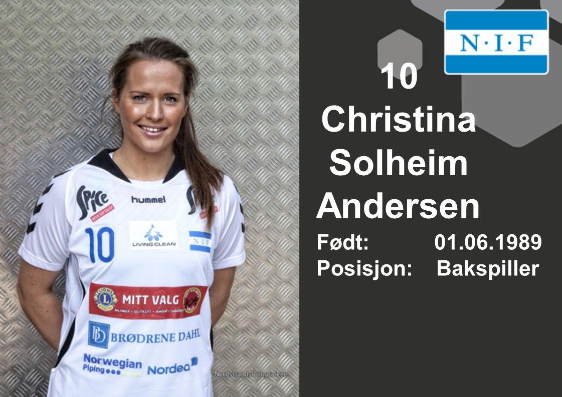 10 Christina Solheim Andersen Født: 01.06.1989 Posisjon: Bakspiller