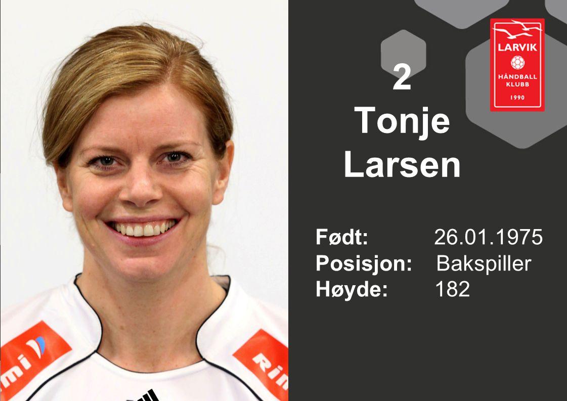 2 Tonje Larsen Født: 26.01.1975 Posisjon: Bakspiller Høyde:182