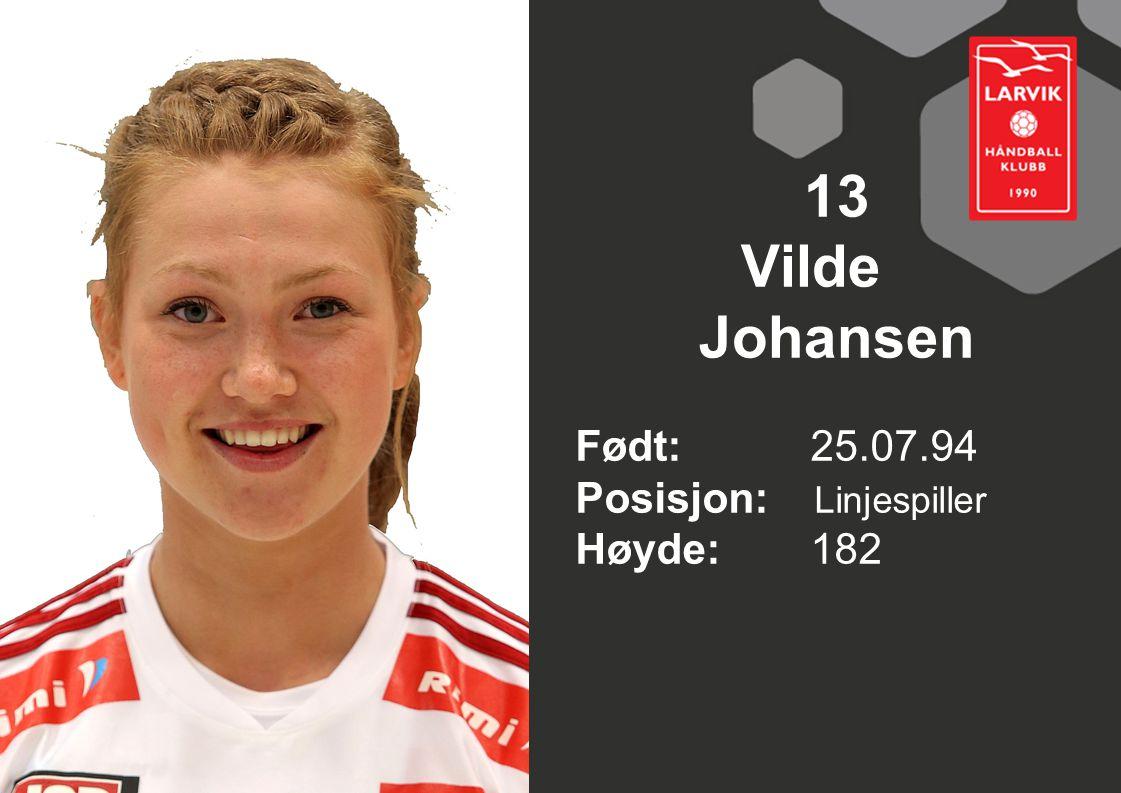 13 Vilde Johansen Født: 25.07.94 Posisjon: Linjespiller Høyde:182