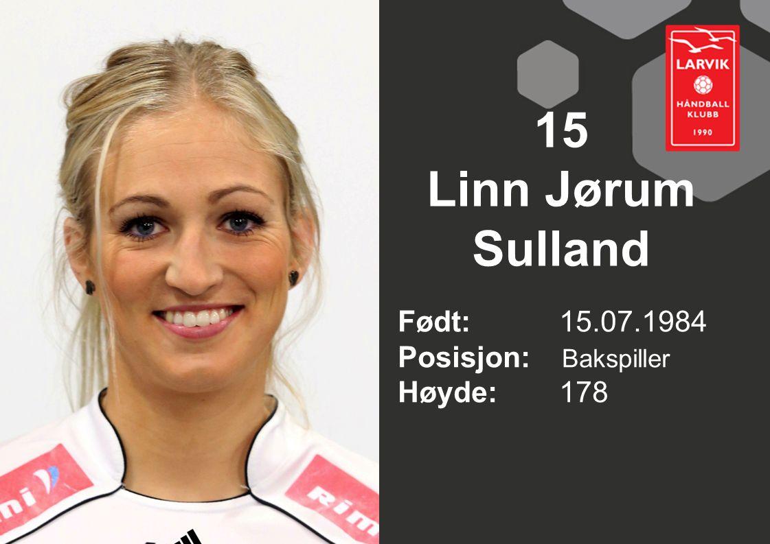 15 Linn Jørum Sulland Født: 15.07.1984 Posisjon: Bakspiller Høyde:178