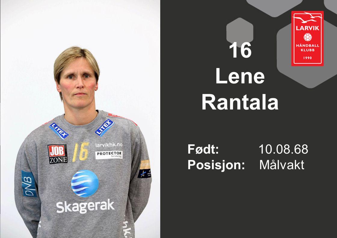 16 Lene Rantala Født: 10.08.68 Posisjon: Målvakt