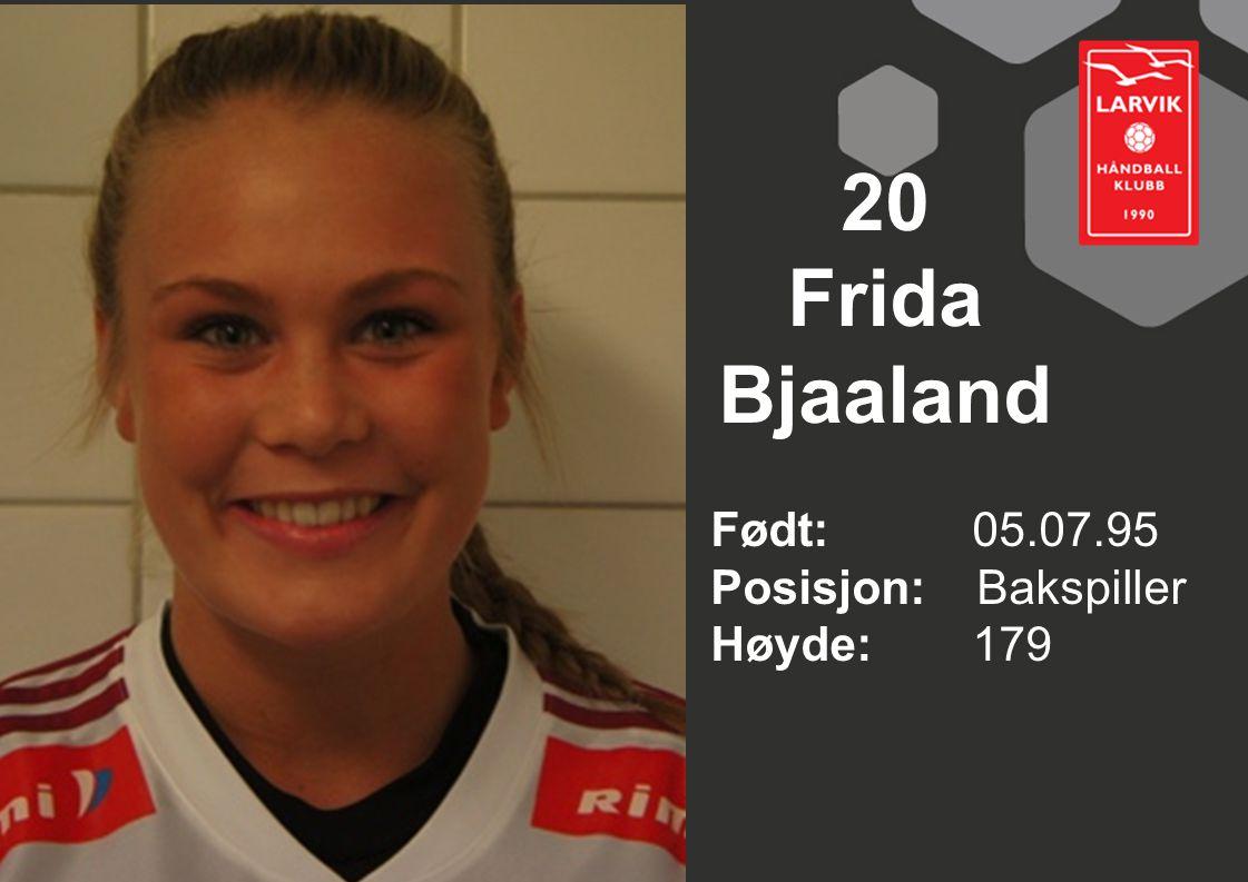 20 Frida Bjaaland Født: 05.07.95 Posisjon: Bakspiller Høyde:179