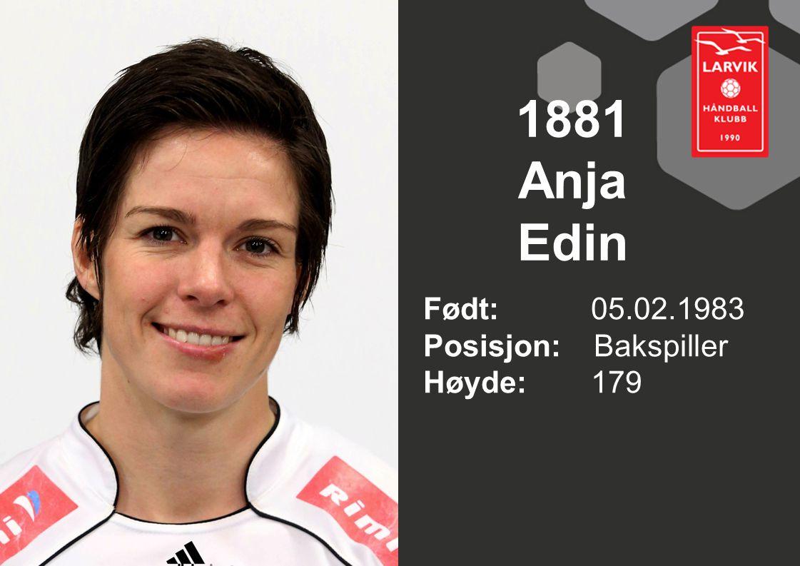 1881 Anja Edin Født: 05.02.1983 Posisjon: Bakspiller Høyde:179