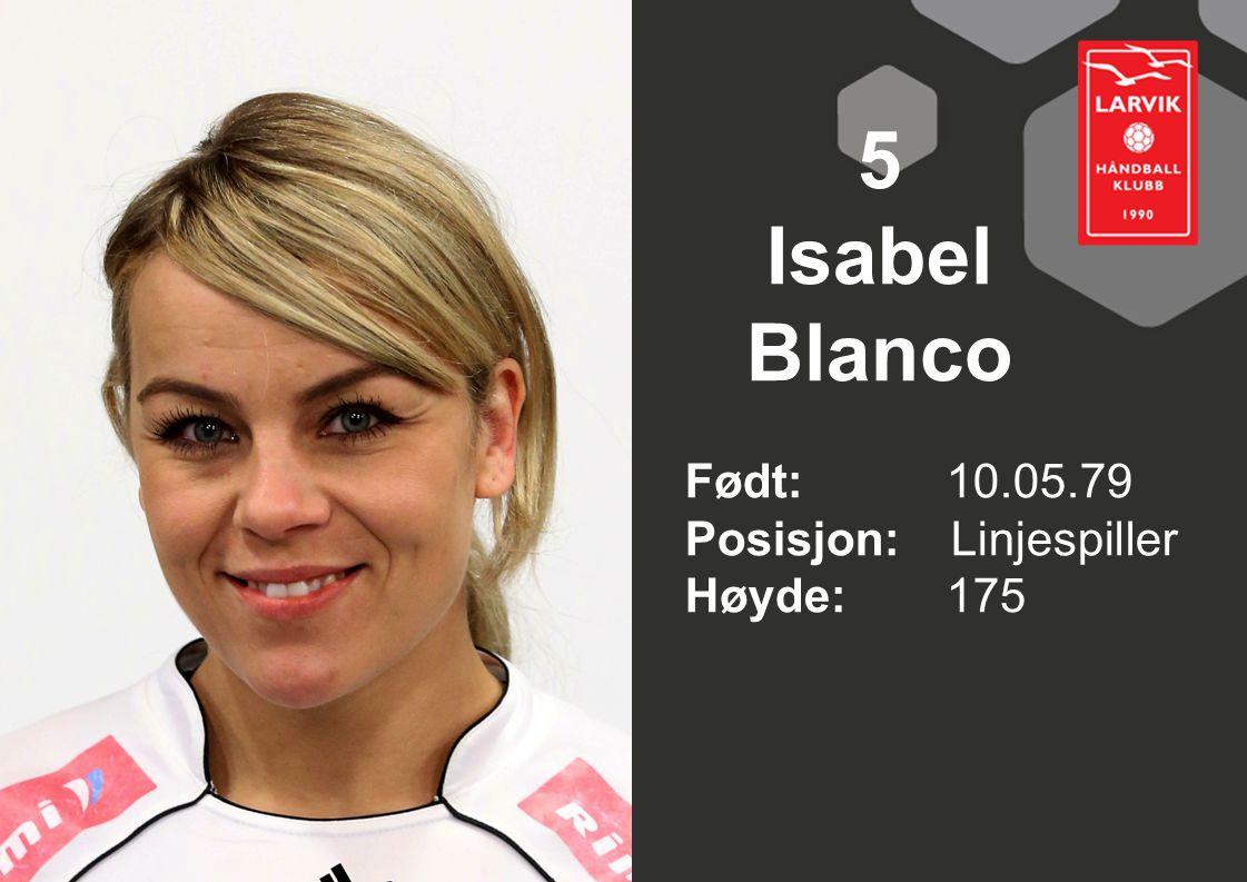 5 Isabel Blanco Født: 10.05.79 Posisjon: Linjespiller Høyde:175